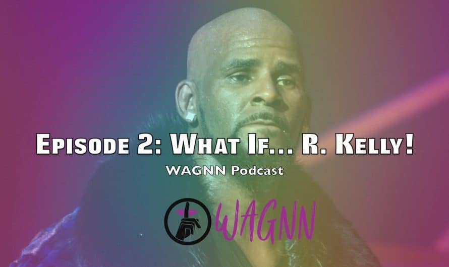 WAGNN Podcast EP 2: What If… R. Kelly!